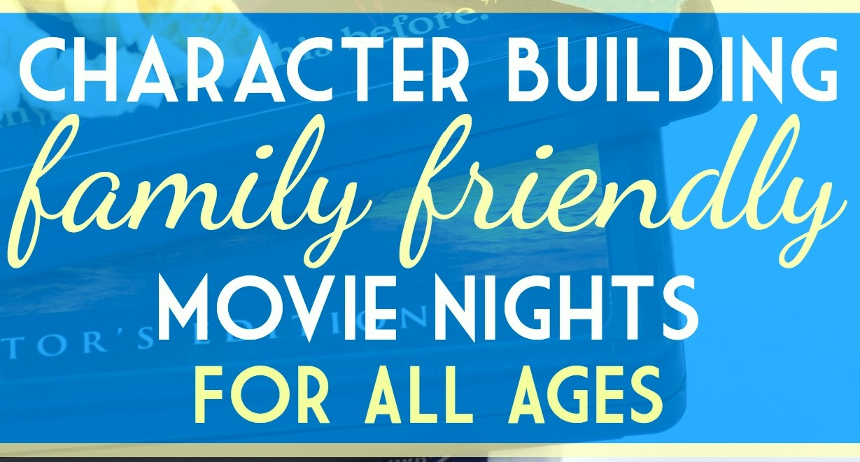 Character-Building, Family-Friendly Movie Nights