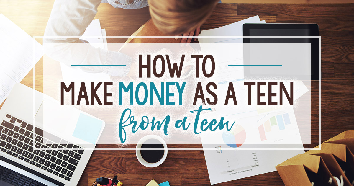 How to Make Money as a Teen (from a teen entrepreneur)